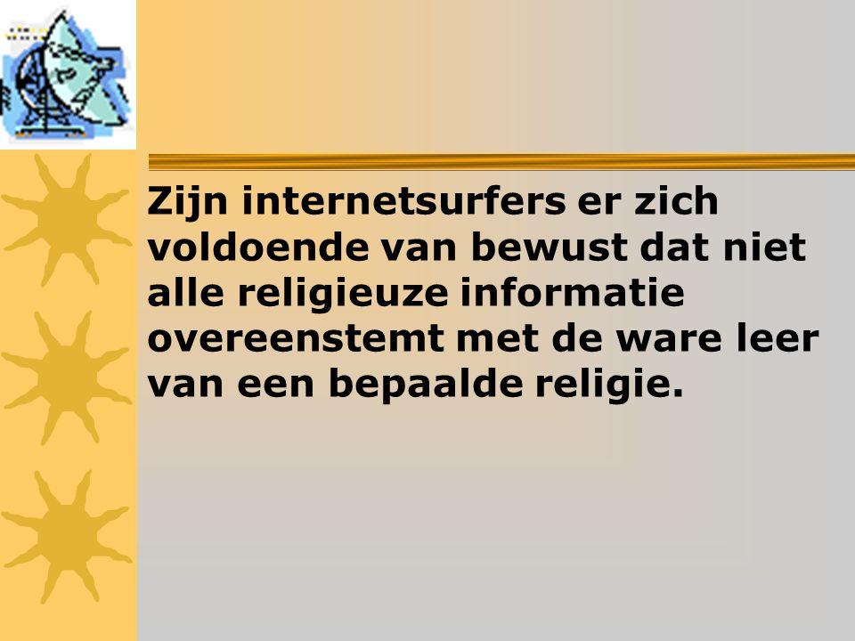 Zijn internetsurfers er zich voldoende van bewust dat niet alle religieuze informatie overeenstemt met de ware leer van een bepaalde religie.