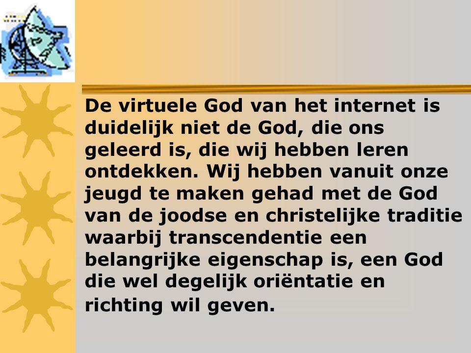 De virtuele God van het internet is duidelijk niet de God, die ons geleerd is, die wij hebben leren ontdekken.