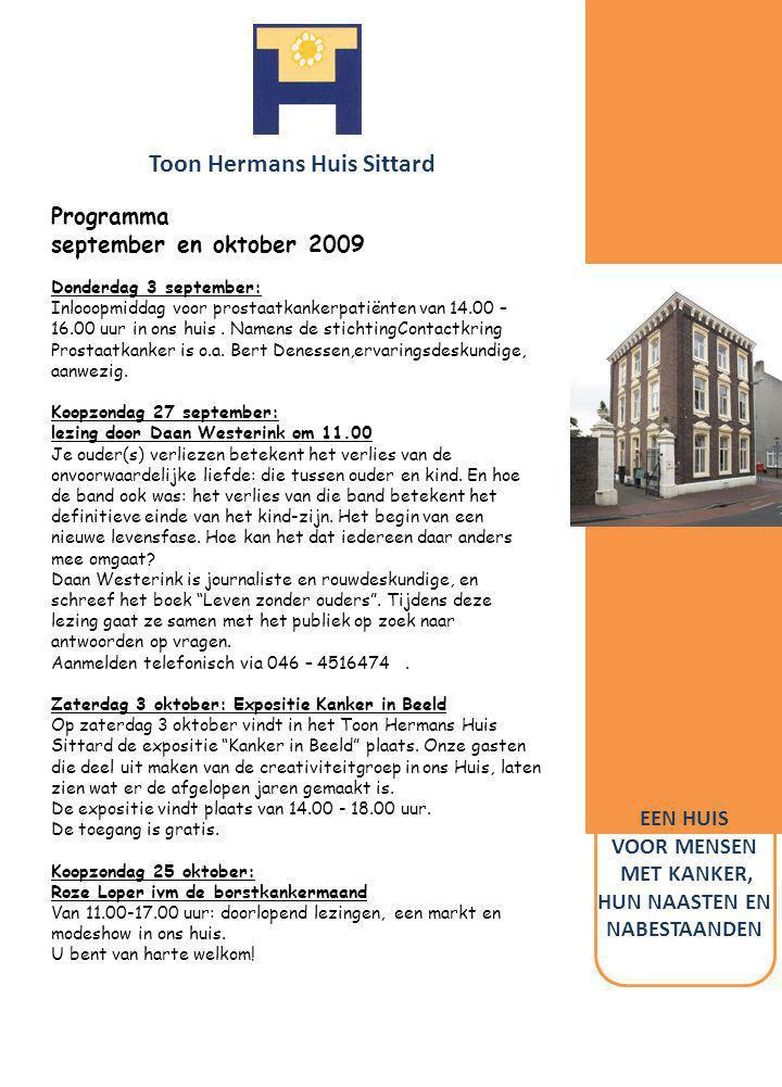 Toon Hermans Huis Sittard EEN HUIS VOOR MENSEN MET KANKER, HUN NAASTEN EN NABESTAANDEN Programma september en oktober 2009 Donderdag 3 september: Inlo