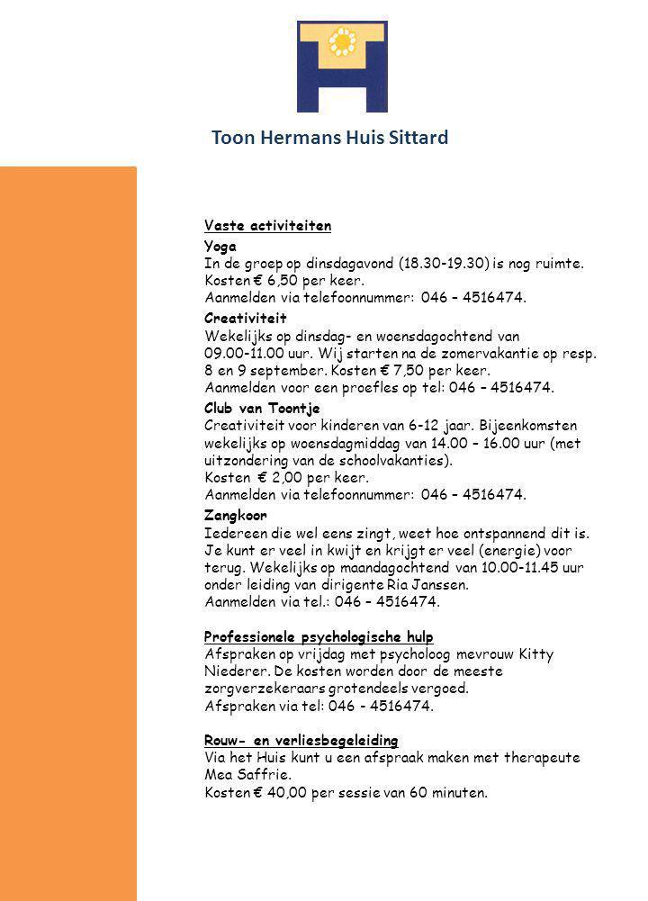 Toon Hermans Huis Sittard Vaste activiteiten Yoga In de groep op dinsdagavond (18.30-19.30) is nog ruimte. Kosten € 6,50 per keer. Aanmelden via telef