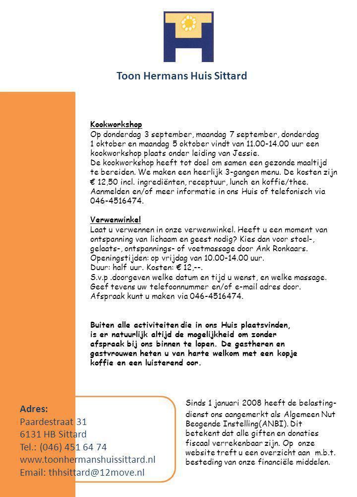 Toon Hermans Huis Sittard Adres: Paardestraat 31 6131 HB Sittard Tel.: (046) 451 64 74 www.toonhermanshuissittard.nl Email: thhsittard@12move.nl Kookw
