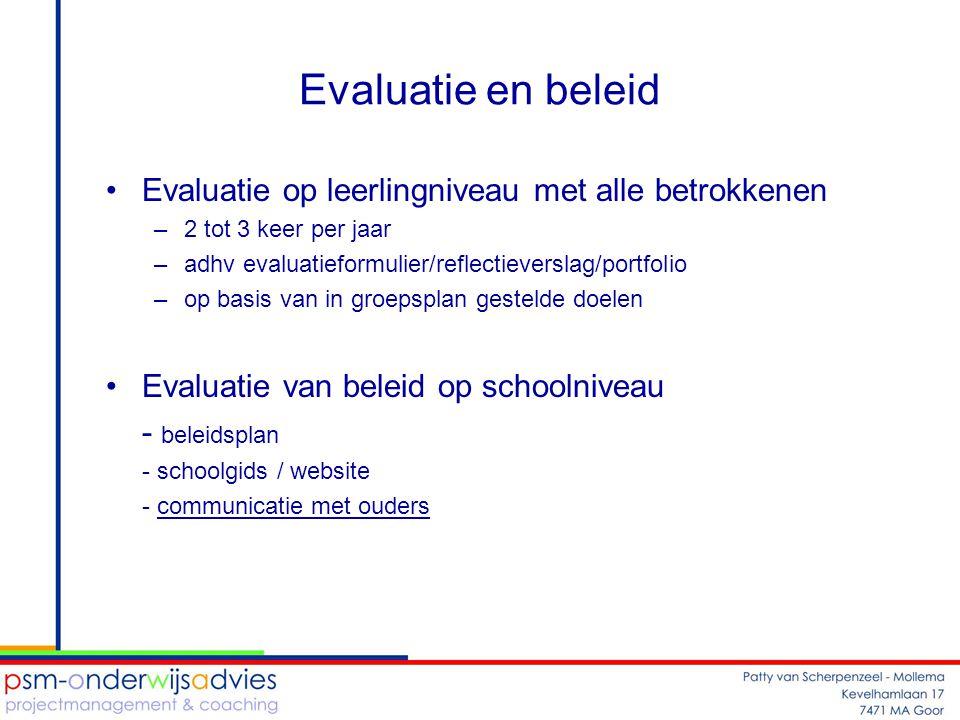 Evaluatie en beleid •Evaluatie op leerlingniveau met alle betrokkenen –2 tot 3 keer per jaar –adhv evaluatieformulier/reflectieverslag/portfolio –op b