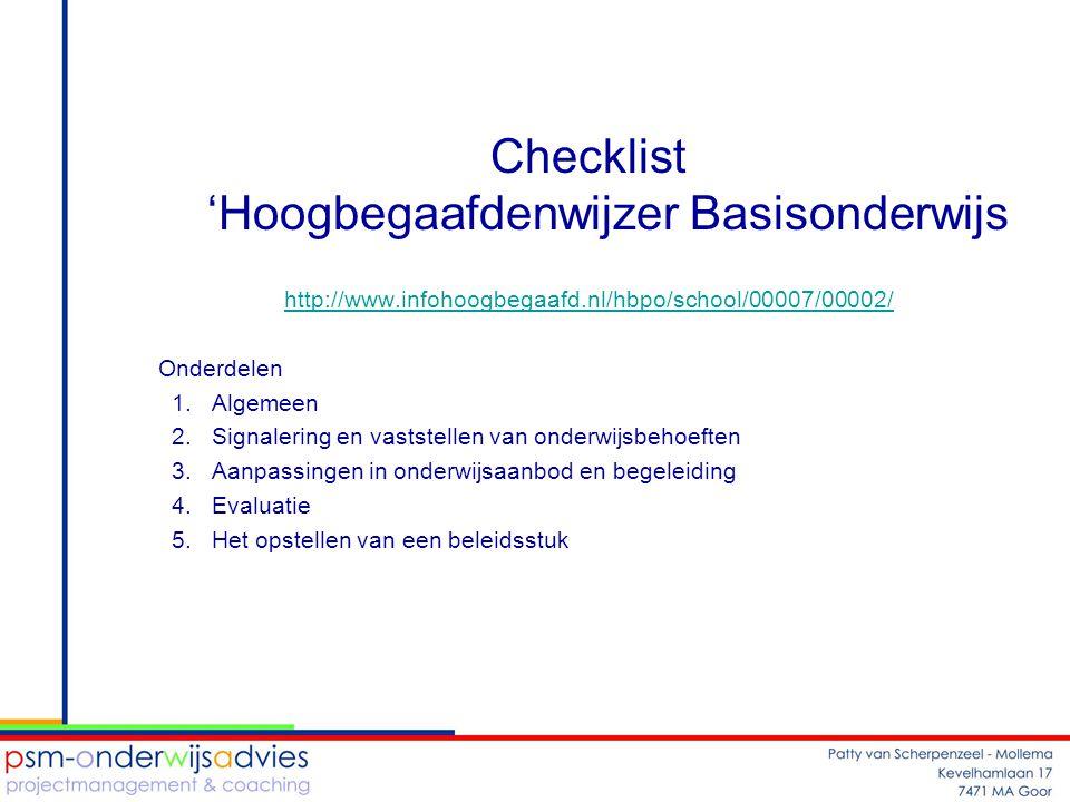 Checklist 'Hoogbegaafdenwijzer Basisonderwijs http://www.infohoogbegaafd.nl/hbpo/school/00007/00002/ Onderdelen 1.Algemeen 2.Signalering en vaststelle