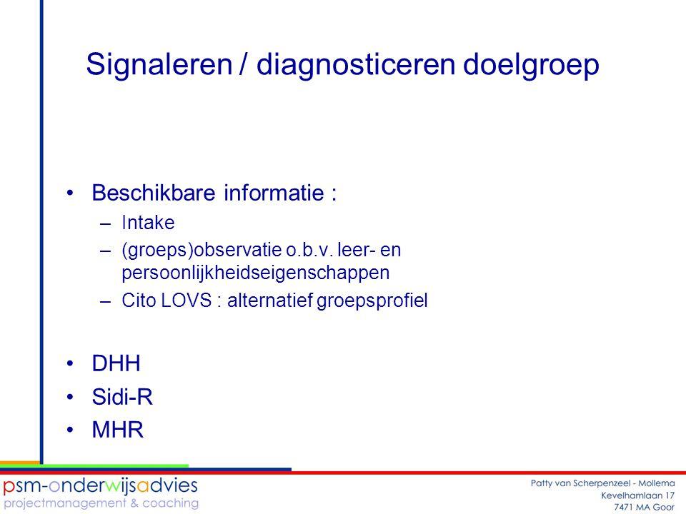 Signaleren / diagnosticeren doelgroep •Beschikbare informatie : –Intake –(groeps)observatie o.b.v. leer- en persoonlijkheidseigenschappen –Cito LOVS :