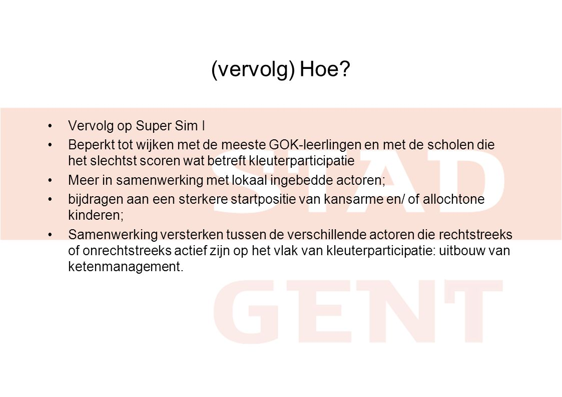 Wie.doelgroep •Niet langer volledig Gentse grondgebied: selectie van kansarme wijken; nl.