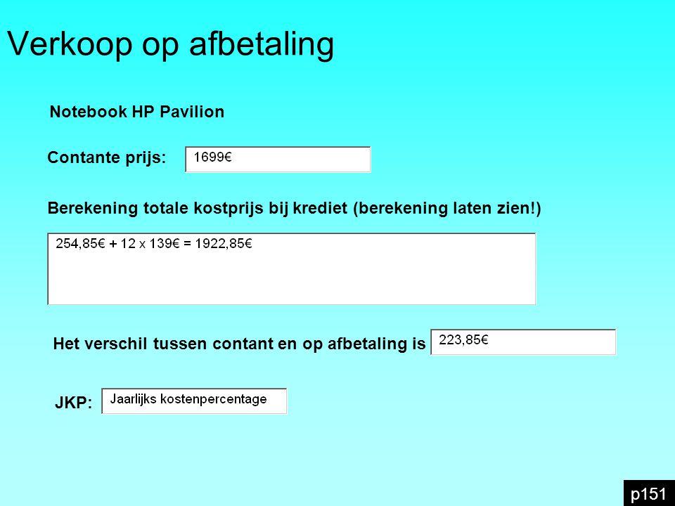 Verkoop op afbetaling p151 Notebook HP Pavilion Contante prijs: Berekening totale kostprijs bij krediet (berekening laten zien!) Het verschil tussen c