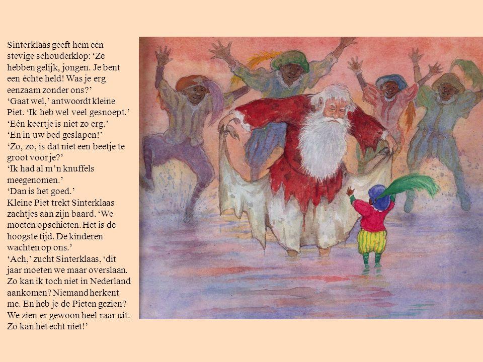 Sinterklaas geeft hem een stevige schouderklop: 'Ze hebben gelijk, jongen. Je bent een échte held! Was je erg eenzaam zonder ons?' 'Gaat wel,' antwoor