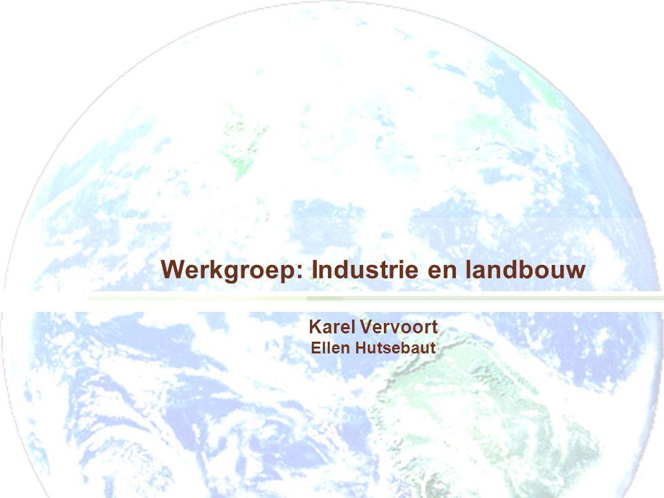 Werkgroep: Industrie en landbouw Karel Vervoort Ellen Hutsebaut