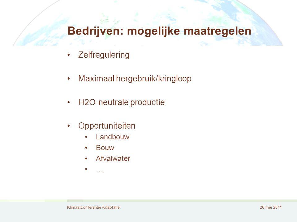Klimaatconferentie Adaptatie26 mei 2011 Bedrijven: mogelijke maatregelen •Zelfregulering •Maximaal hergebruik/kringloop •H2O-neutrale productie •Oppor