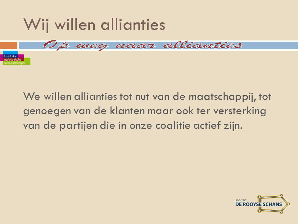 Wij willen allianties We willen allianties tot nut van de maatschappij, tot genoegen van de klanten maar ook ter versterking van de partijen die in onze coalitie actief zijn.