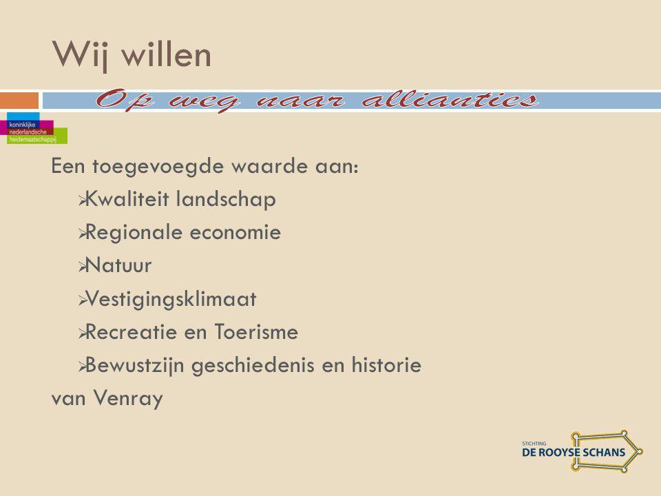 Wij willen Een toegevoegde waarde aan:  Kwaliteit landschap  Regionale economie  Natuur  Vestigingsklimaat  Recreatie en Toerisme  Bewustzijn geschiedenis en historie van Venray