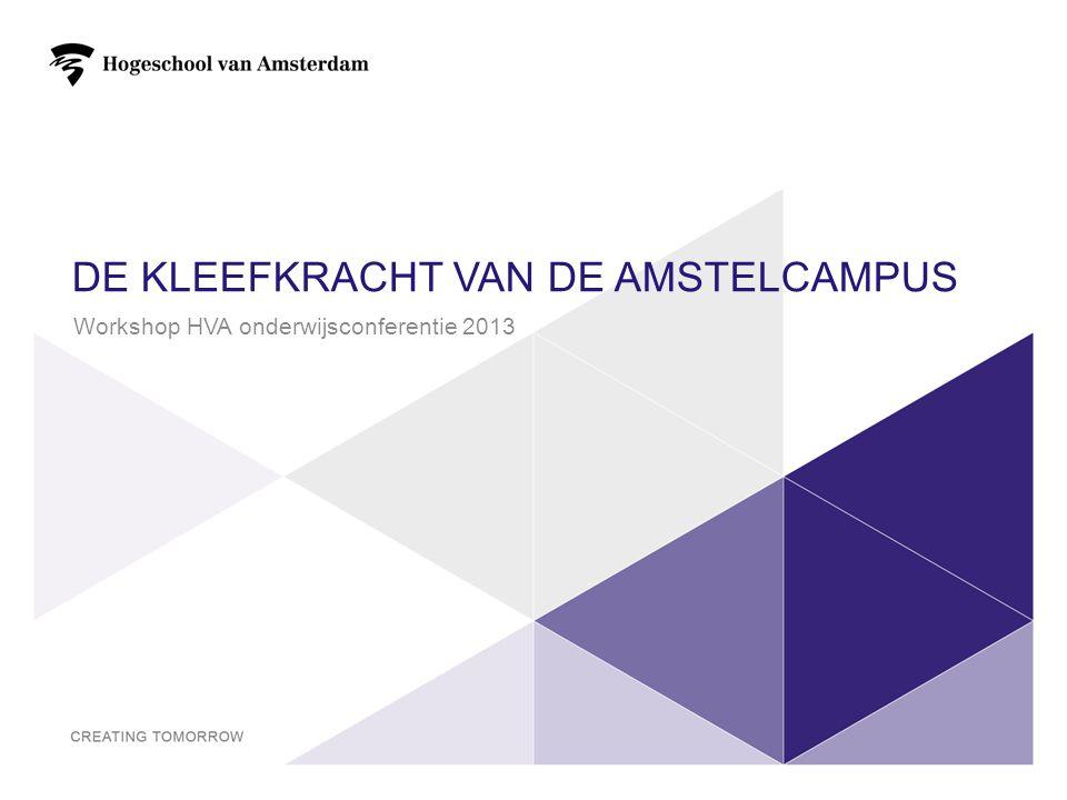 DE KLEEFKRACHT VAN DE AMSTELCAMPUS Workshop HVA onderwijsconferentie 2013 1