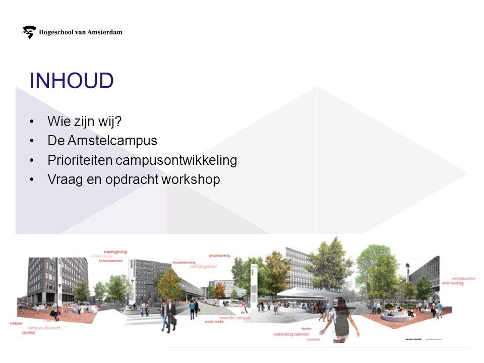 INHOUD •Wie zijn wij? •De Amstelcampus •Prioriteiten campusontwikkeling •Vraag en opdracht workshop 2