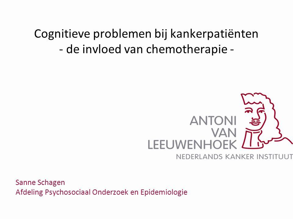 Sanne Schagen Afdeling Psychosociaal Onderzoek en Epidemiologie Cognitieve problemen bij kankerpatiënten - de invloed van chemotherapie -