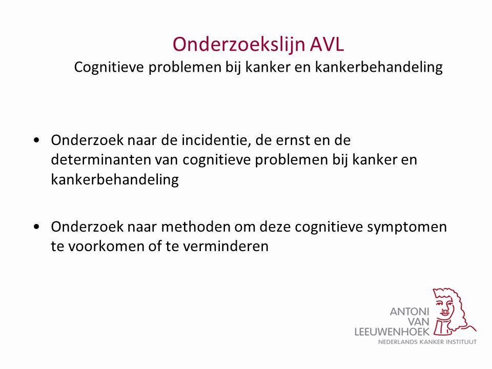 Onderzoekslijn AVL Cognitieve problemen bij kanker en kankerbehandeling •Onderzoek naar de incidentie, de ernst en de determinanten van cognitieve pro