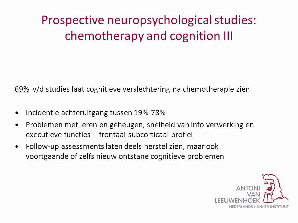 Prospective neuropsychological studies: chemotherapy and cognition III 69% v/d studies laat cognitieve verslechtering na chemotherapie zien •Incidenti