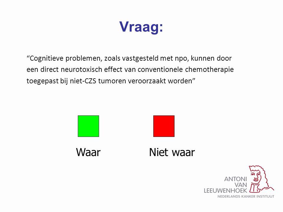 """Vraag: """"Cognitieve problemen, zoals vastgesteld met npo, kunnen door een direct neurotoxisch effect van conventionele chemotherapie toegepast bij niet"""
