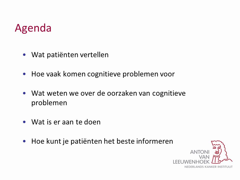 Agenda •Wat patiënten vertellen •Hoe vaak komen cognitieve problemen voor •Wat weten we over de oorzaken van cognitieve problemen •Wat is er aan te do