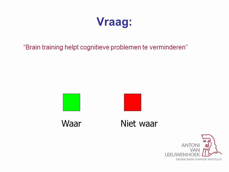 """Vraag: """"Brain training helpt cognitieve problemen te verminderen"""" WaarNiet waar"""