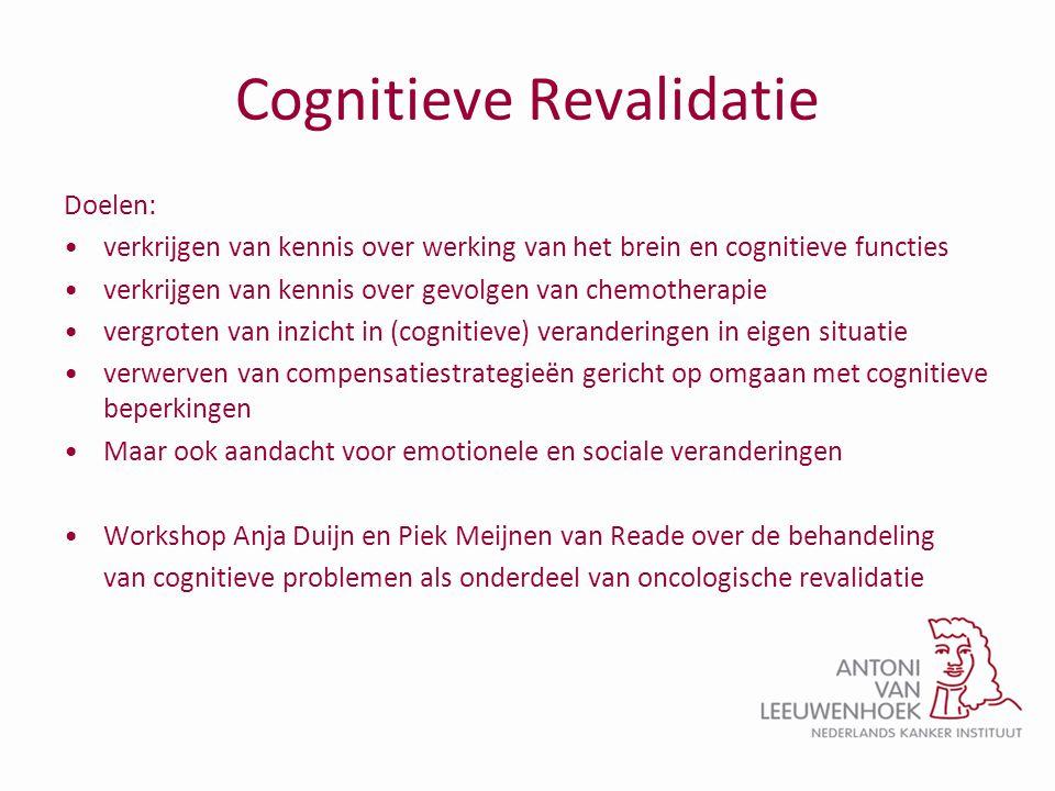 Cognitieve Revalidatie Doelen: •verkrijgen van kennis over werking van het brein en cognitieve functies •verkrijgen van kennis over gevolgen van chemo