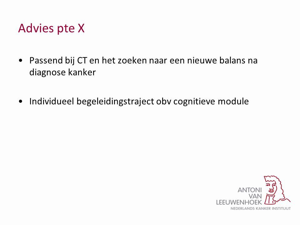 Advies pte X •Passend bij CT en het zoeken naar een nieuwe balans na diagnose kanker •Individueel begeleidingstraject obv cognitieve module