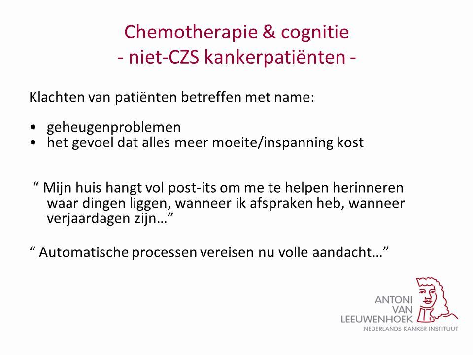 Chemotherapie & cognitie - niet-CZS kankerpatiënten - Klachten van patiënten betreffen met name: •geheugenproblemen •het gevoel dat alles meer moeite/