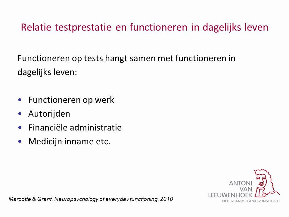 Relatie testprestatie en functioneren in dagelijks leven Functioneren op tests hangt samen met functioneren in dagelijks leven: •Functioneren op werk