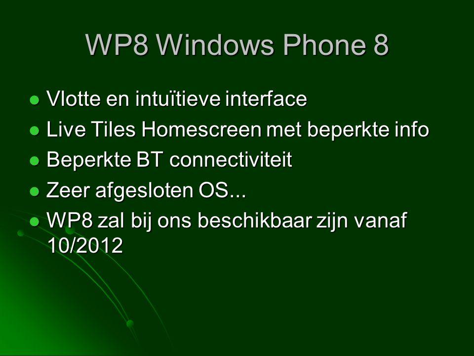 WP8 Windows Phone 8  Vlotte en intuïtieve interface  Live Tiles Homescreen met beperkte info  Beperkte BT connectiviteit  Zeer afgesloten OS... 