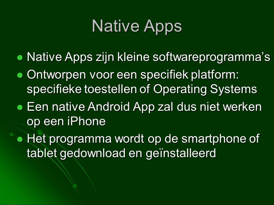  Native Apps zijn kleine softwareprogramma's  Ontworpen voor een specifiek platform: specifieke toestellen of Operating Systems  Een native Android