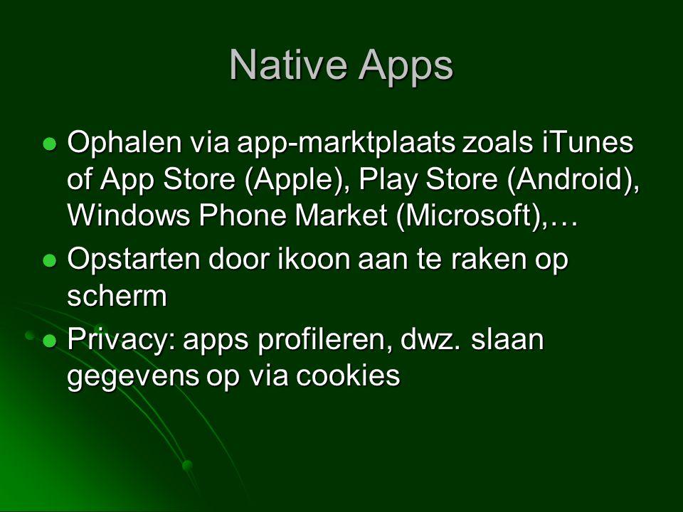 Native Apps  Ophalen via app-marktplaats zoals iTunes of App Store (Apple), Play Store (Android), Windows Phone Market (Microsoft),…  Opstarten door ikoon aan te raken op scherm  Privacy: apps profileren, dwz.