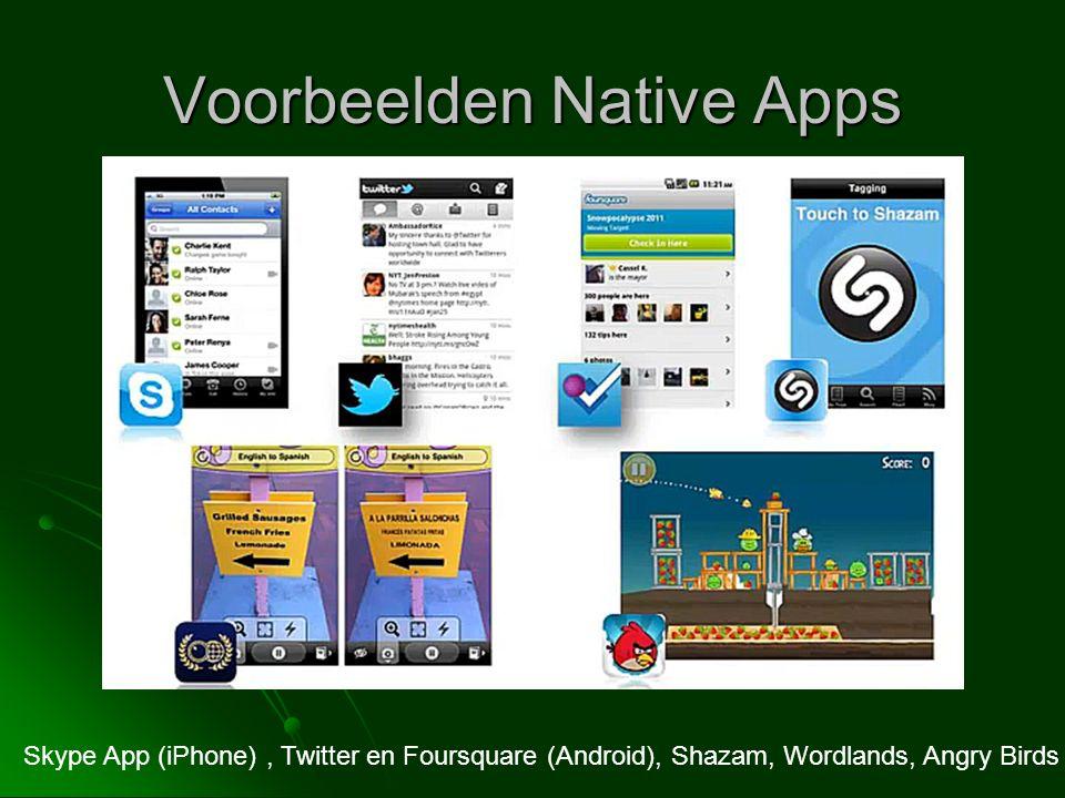 Voorbeelden Native Apps Skype App (iPhone), Twitter en Foursquare (Android), Shazam, Wordlands, Angry Birds
