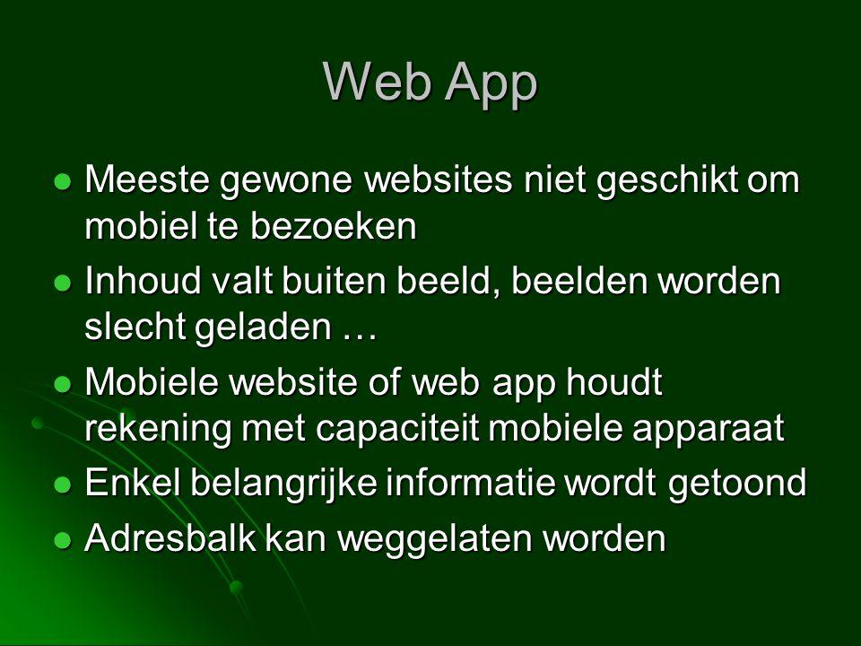 Web App  Meeste gewone websites niet geschikt om mobiel te bezoeken  Inhoud valt buiten beeld, beelden worden slecht geladen …  Mobiele website of