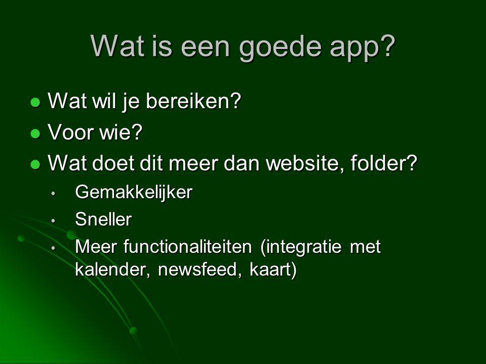 Wat is een goede app?  Wat wil je bereiken?  Voor wie?  Wat doet dit meer dan website, folder? • Gemakkelijker • Sneller • Meer functionaliteiten (