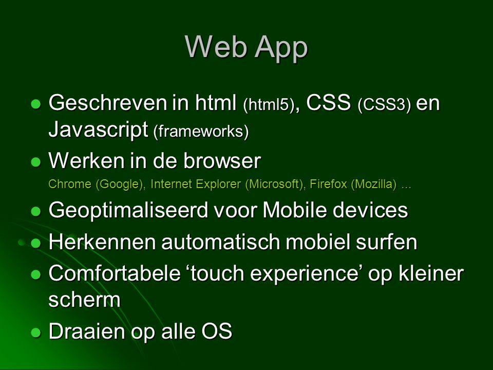 Web App  Geschreven in html (html5), CSS (CSS3) en Javascript (frameworks)  Werken in de browser Chrome (Google), Internet Explorer (Microsoft), Fir
