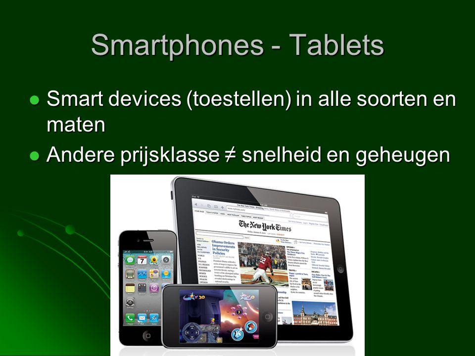 Smartphones - Tablets  Smart devices (toestellen) in alle soorten en maten  Andere prijsklasse ≠ snelheid en geheugen