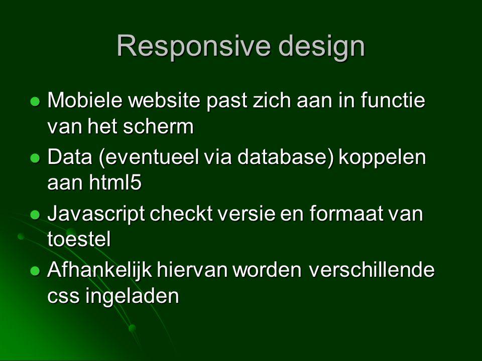  Mobiele website past zich aan in functie van het scherm  Data (eventueel via database) koppelen aan html5  Javascript checkt versie en formaat van toestel  Afhankelijk hiervan worden verschillende css ingeladen