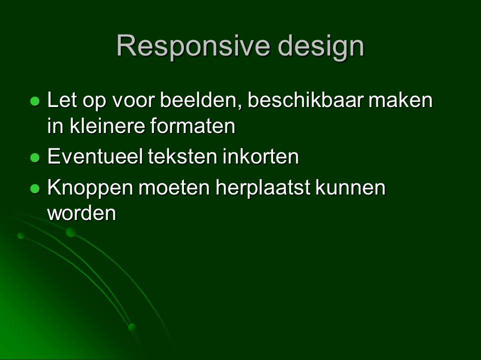 Responsive design  Let op voor beelden, beschikbaar maken in kleinere formaten  Eventueel teksten inkorten  Knoppen moeten herplaatst kunnen worden