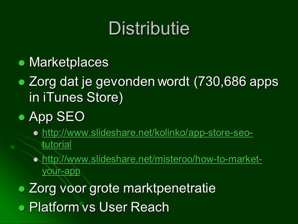 Distributie  Marketplaces  Zorg dat je gevonden wordt (730,686 apps in iTunes Store)  App SEO  http://www.slideshare.net/kolinko/app-store-seo- tutorial http://www.slideshare.net/kolinko/app-store-seo- tutorial http://www.slideshare.net/kolinko/app-store-seo- tutorial  http://www.slideshare.net/misteroo/how-to-market- your-app http://www.slideshare.net/misteroo/how-to-market- your-app http://www.slideshare.net/misteroo/how-to-market- your-app  Zorg voor grote marktpenetratie  Platform vs User Reach