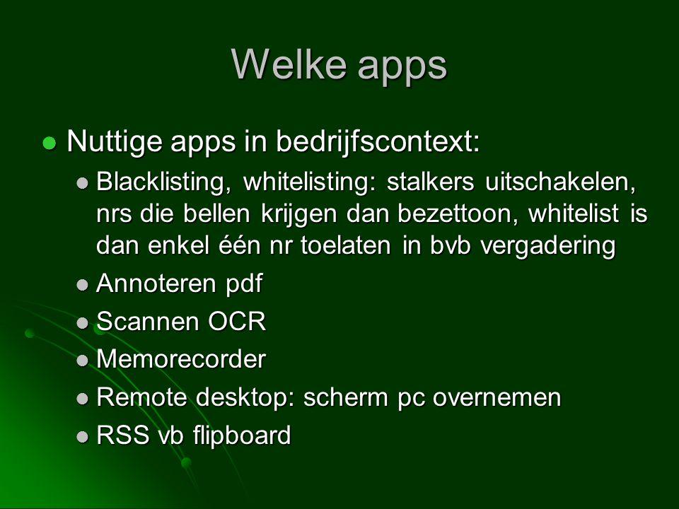 Welke apps  Nuttige apps in bedrijfscontext:  Blacklisting, whitelisting: stalkers uitschakelen, nrs die bellen krijgen dan bezettoon, whitelist is