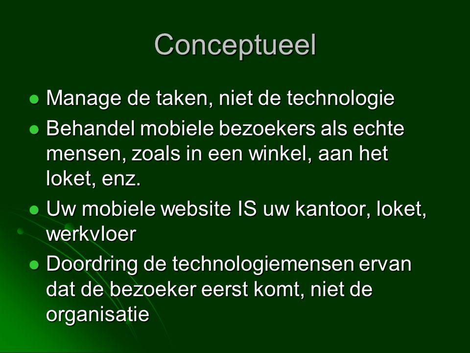Conceptueel  Manage de taken, niet de technologie  Behandel mobiele bezoekers als echte mensen, zoals in een winkel, aan het loket, enz.  Uw mobiel