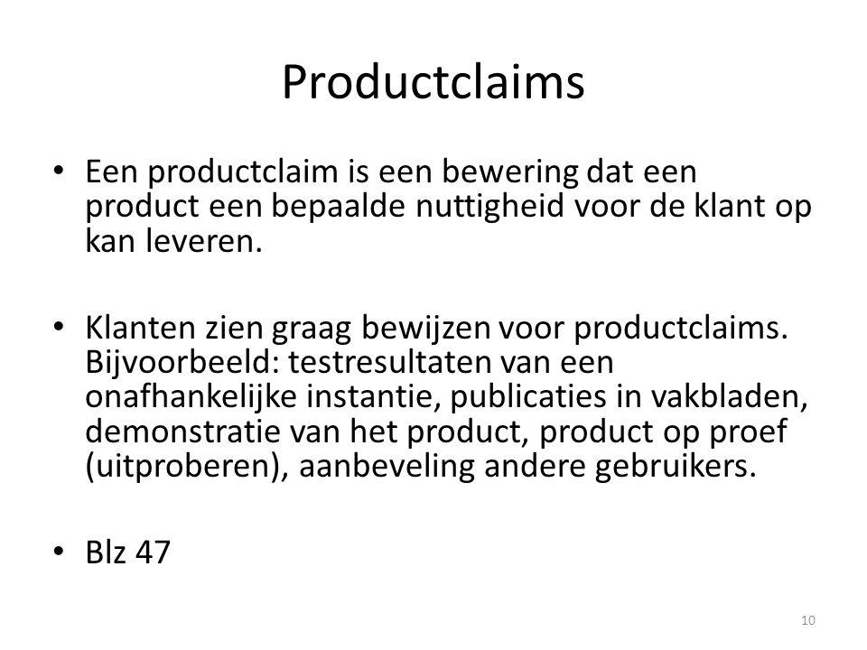 Productclaims • Een productclaim is een bewering dat een product een bepaalde nuttigheid voor de klant op kan leveren. • Klanten zien graag bewijzen v