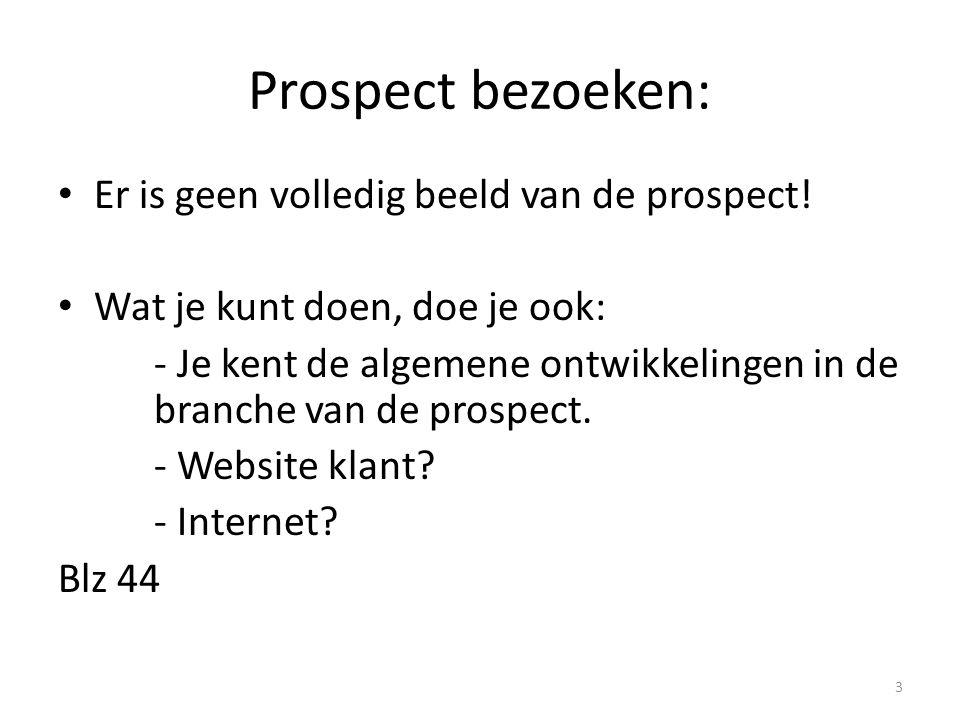 Prospect bezoeken: • Er is geen volledig beeld van de prospect! • Wat je kunt doen, doe je ook: - Je kent de algemene ontwikkelingen in de branche van