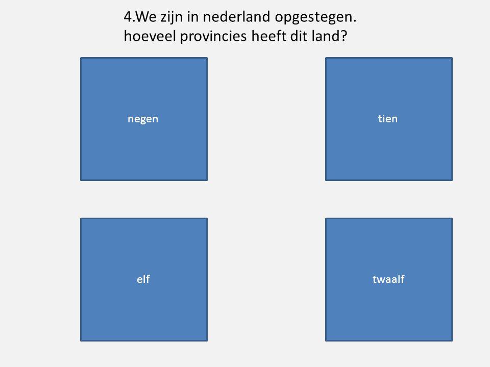 elf negen twaalf tien Wereldreis quiz 4.We zijn in nederland opgestegen.