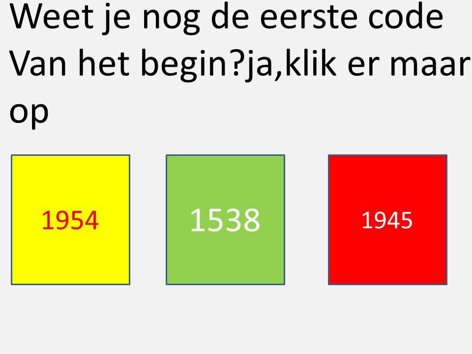 Weet je nog de eerste code Van het begin ja,klik er maar op 1954 1538 1945