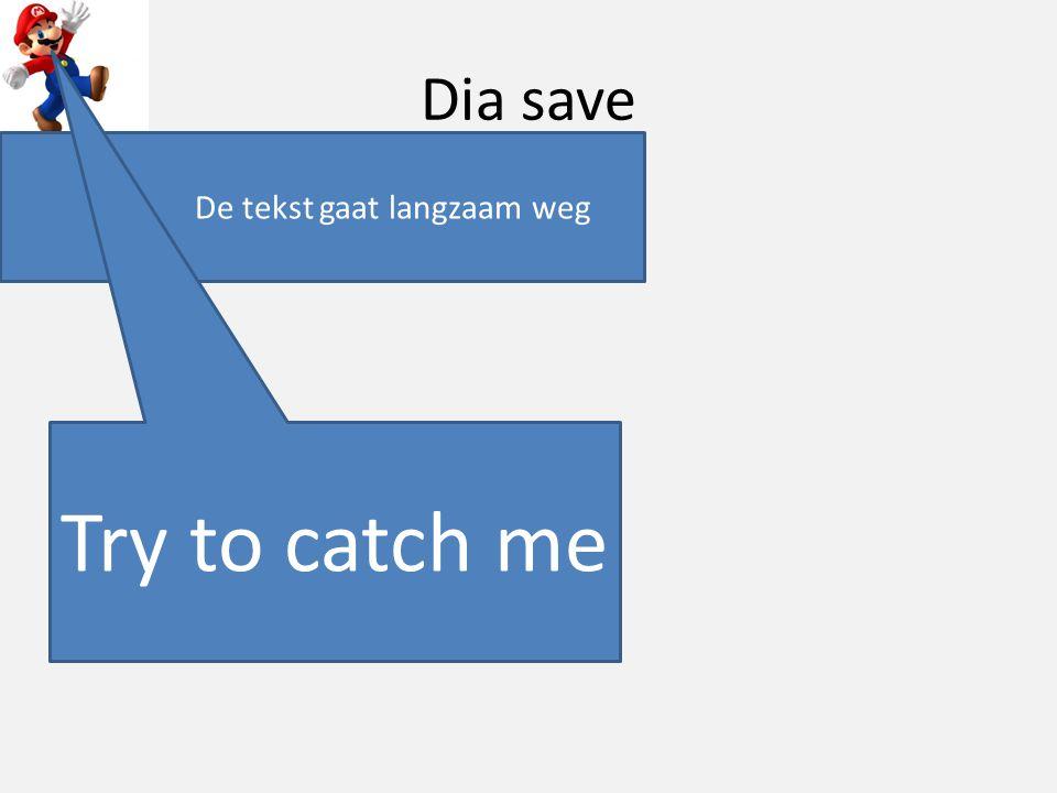 De tekst gaat langzaam weg Dia save Try to catch me Ggggggg gggggggg