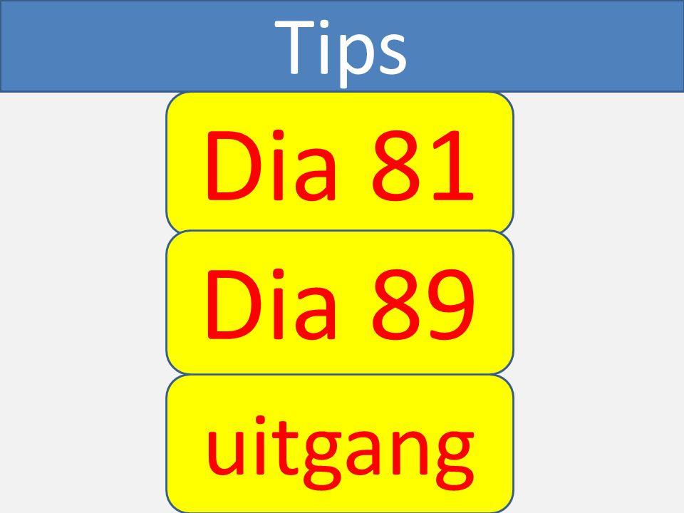 Tips Dia 81 uitgang Dia 89