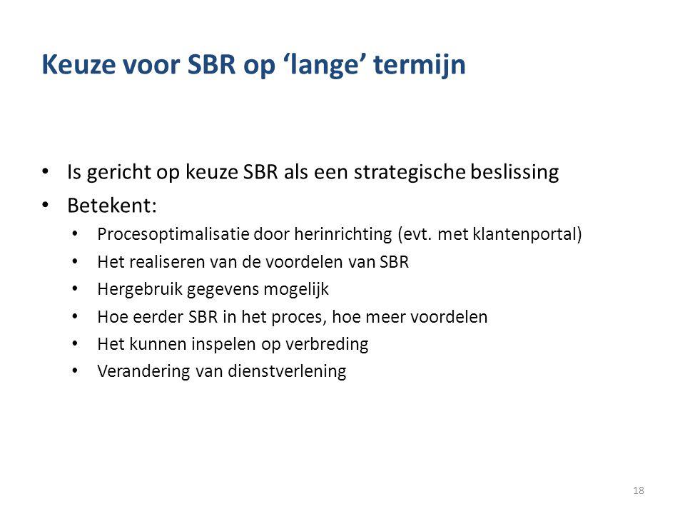 Keuze voor SBR op 'lange' termijn • Is gericht op keuze SBR als een strategische beslissing • Betekent: • Procesoptimalisatie door herinrichting (evt.