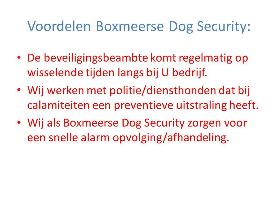 Voordelen Boxmeerse Dog Security: • De beveiligingsbeambte komt regelmatig op wisselende tijden langs bij U bedrijf.