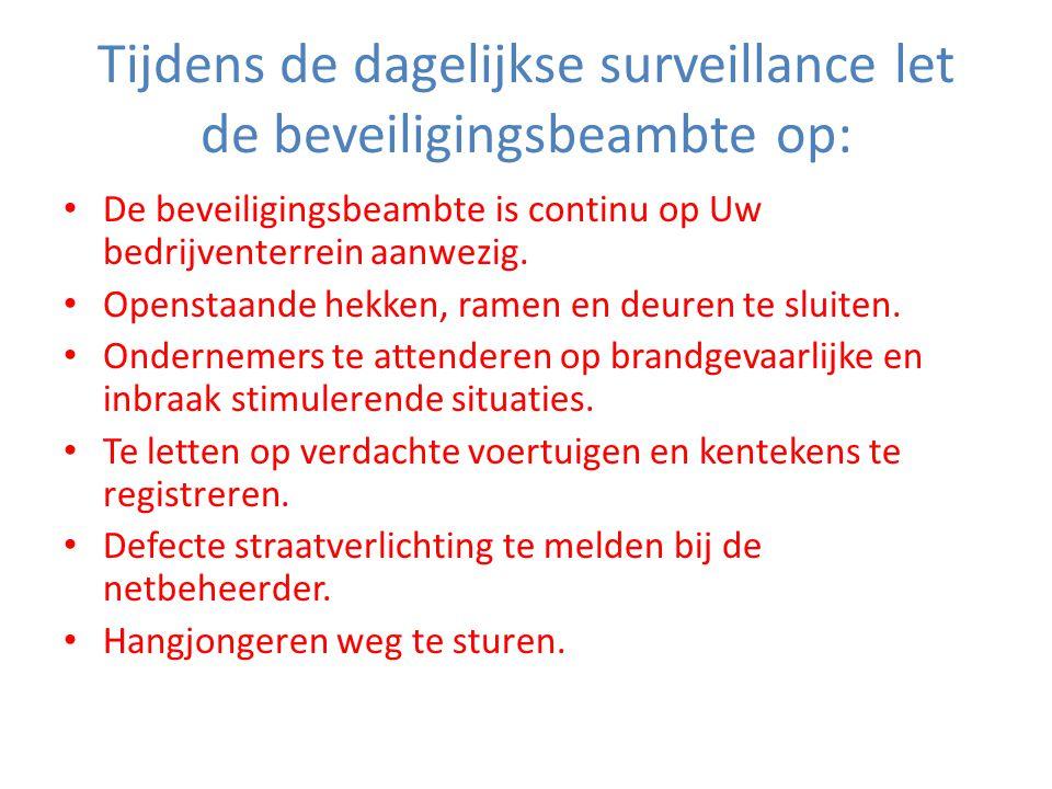 Tijdens de dagelijkse surveillance let de beveiligingsbeambte op: • De beveiligingsbeambte is continu op Uw bedrijventerrein aanwezig.