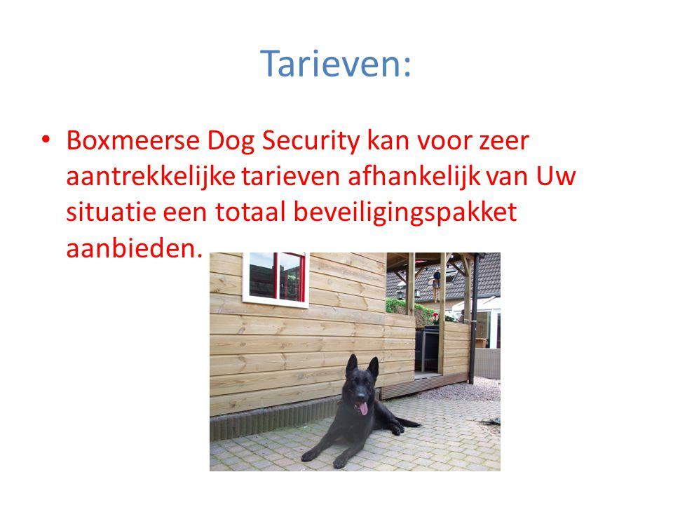 Tarieven: • Boxmeerse Dog Security kan voor zeer aantrekkelijke tarieven afhankelijk van Uw situatie een totaal beveiligingspakket aanbieden.